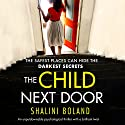 The Child Next Door: An unputdownable psychological thriller with a brilliant twist Hörbuch von Shalini Boland Gesprochen von: Katie Villa