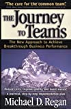 img - for The Journey to Teams: The New Approach to Achieve Breakthrough Business Performance by Michael D. Regan (1999-09-01) book / textbook / text book
