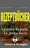 Rezeptbücher: Leckere Rezepte Zu Jedem Anlass (German Edition)