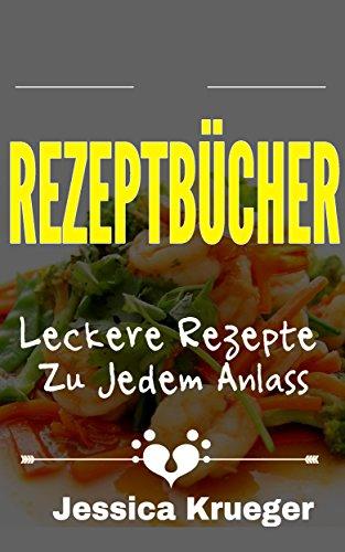 rezeptbucher-leckere-rezepte-zu-jedem-anlass-german-edition