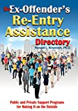 The Ex-Offender's Re-Entry Assistance Directory: Public and Private Support Programs for Making It on the Outside