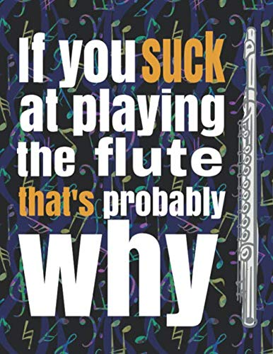 (If You Suck at Playing the Flute, That's Probably Why: Blank Sheet Music Notebook - 8.5x11