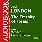 The Eternity of Forms [Russian Edition] | Jack London