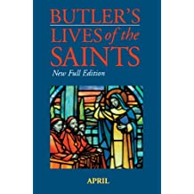 Butler's Lives of the Saints: April: New Full Edition