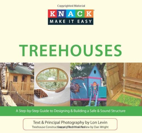 Knack Treehouses: A Step-by-Step Guide to Designing & Building a Safe & Sound Structure (Knack: Make It easy)