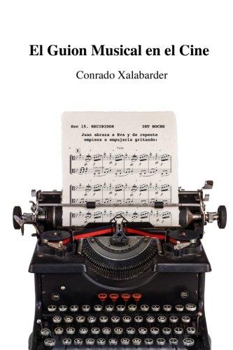 El Guion Musical en el Cine (Spanish Edition) [Conrado Xalabarder] (Tapa Blanda)