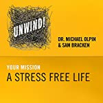 16: Your Mission - A Stress-Free Life | Michael Olpin,Sam Bracken
