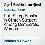 Poll: Sharp Erosion in Clinton Support Among Democratic Women | Karen Tumulty