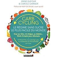 Carb cycling : le régime sans sucre le plus facile du monde. Stop aux kilos, à la fatigue, au diabète... Mode d'emploi pour débutants
