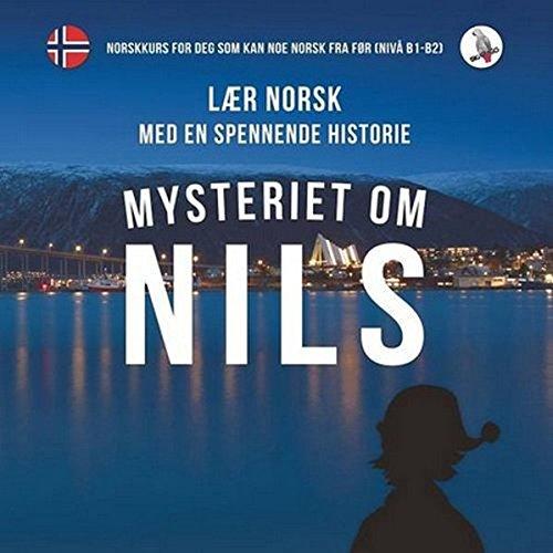 Download Mysteriet om Nils. Lær norsk med en spennende historie. Norskkurs for deg som kan noe norsk fra før (nivå B1-B2). (Norwegian Edition) ebook