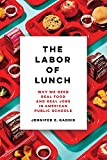 """Jennifer E. Gaddis, """"The Labor of Lunch: Why We Need Real Food and Real Jobs in American Public Schools"""" (U California Press, 2019)"""