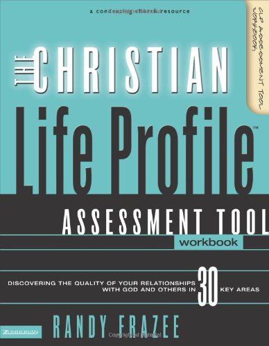 The Christian Life Profile Assessment Tool Workbook: Discovering the Quality of Your Relationships with God and Others i