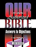 img - for Our Authorized Bible: Answers to Objections book / textbook / text book