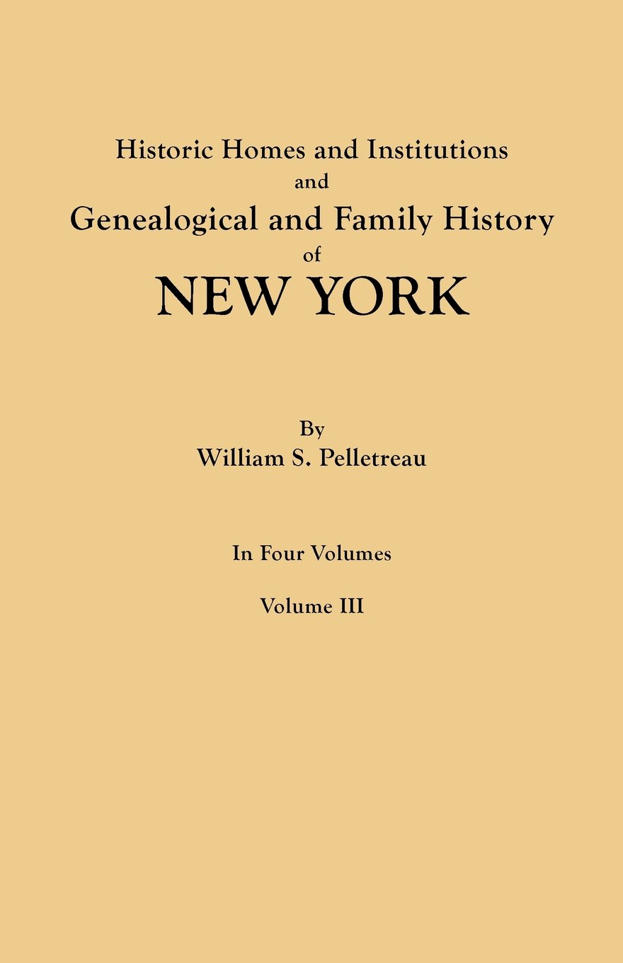 Historic Homes and Institutions and Genealogical and Family History of New York. In Four Volumes. Volume III ebook