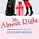 Mr Almost Right Audiobook by Eleanor Moran Narrated by Jilly Bond