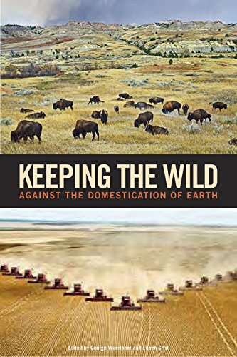 - Keeping the Wild: Against the Domestication of Earth