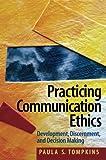 Practicing Communication Ethics 1st Edition