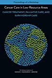 : Cancer Care in Low-Resource Areas: Cancer Treatment, Palliative Care, and Survivorship Care: Proceedings of a Workshop