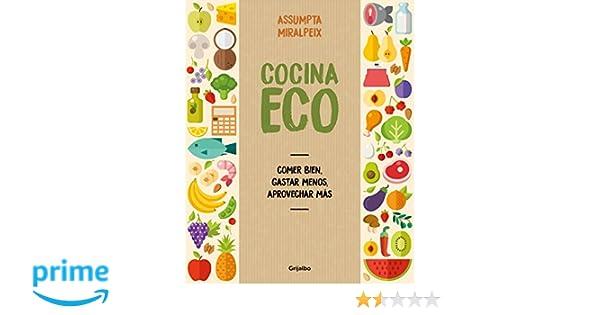 Cocina eco: Comer bien, gastar menos, aprovechar más Vivir mejor ...