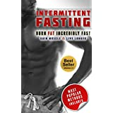 Intermittent Fasting: Burn Fat Incredibly Fast, Gain Muscle and Live Longer With Intermittent Fasting (Intermittent fasting, Fasting diet, Intermittent Fasting For Beginners)
