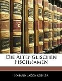 Die Altenglischen Fischnamen, Johann Jakob Köhler, 1145122299