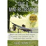 Take a Mini-Retirement: Don't Wait Until your Final Chapter to Pursue your Passions, See the World and Enjoy your Life (Kindle Quickreads)