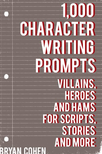 - 1,000 Character Writing Prompts: Villains, Heroes and Hams for Scripts, Stories and More (Story Prompts for Journaling, Blogging and Beating Writer's Block Book 3)