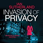 Invasion of Privacy: Brody Taylor Thriller, Book 1 | Ian Sutherland