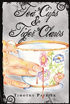 Tea Cups & Tiger Claws by [Patrick, Timothy]