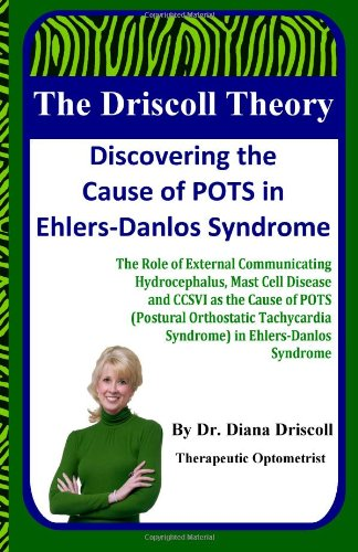 The Driscoll Theory: Discovering the Cause of POTS in Ehlers-Danlos Syndrome: The Role of External Communicating Hydrocephalus, Mast Cell Disease and ... Syndrome in Ehlers-Danlos Syndrome