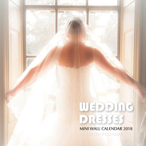 Wedding Dresses Mini Wall Calendar 2018: 16 Month Calendar pdf
