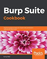 Burp Suite Cookbook: Practical recipes to help you master web penetration testing with Burp Suite Front Cover