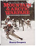Mountain and Arctic Warfare : Alexander to Afghanistan, Gregory, Barry, 1852600144