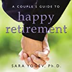 A Couple's Guide to Happy Retirement: For Better or For Worse...But Not For Lunch | Sara Yogev, Ph.D.