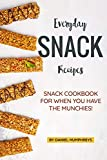 isagenix recipes - Everyday Snack Recipes: Snack Cookbook for When You Have the Munchies!