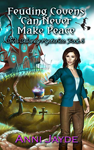 Feuding Covens Can Never Make Peace (Diva Delaney Mysteries Book 8) by [Jayde, Anni]