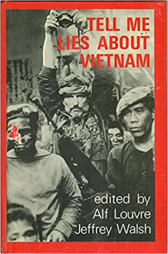 Tell Me Lies About Vietnam: Cultural Battles for the Meaning of the