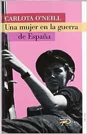 Una mujer en la guerra de España (70 Años): Amazon.es: O Neill, Carlota: Libros