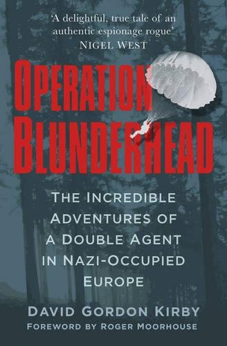 Read Online Operation Blunderhead: The Incredible Adventures of a Double Agent in Nazi-Occupied Europe ebook
