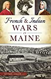 French & Indian Wars in Maine (Military)