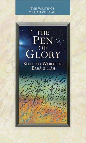 The Pen of Glory: Selected Works of Baha'u'llah