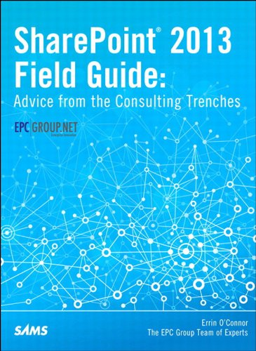 SharePoint 2013 Field Guide: Advice from the Consulting Trenches (Sharepoint Deployment Best Practices)