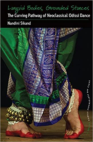 Languid Bodies, Grounded Stances: The Curving Pathway of Neoclassical Odissi Dance (Dance and Performance Studies)