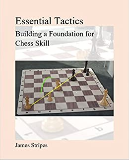Essential Tactics: Building a Foundation for Chess Skill by [Stripes, James]