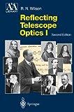 Reflecting Telescope Optics I: Basic Design Theory and its Historical Development (Astronomy and Astrophysics Library) (Pt. 1)