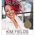 Blessed Life: My Surprising Journey of Joy, Tears, and Tales from Harlem to Hollywood Audiobook by Kim Fields, Todd Gold - featuring Narrated by Kim Fields