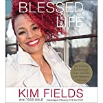 Blessed Life: My Surprising Journey of Joy, Tears, and Tales from Harlem to Hollywood | Kim Fields,Todd Gold - featuring