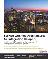Service Oriented Architecture: An Integration Blueprint Front Cover
