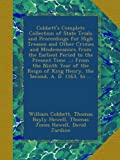 Cobbett's Complete Collection of State Trials and Proceedings for High Treason and Other Crimes and Misdemeanors from the Earliest Period to the ... of King Henry, the Second, A. D. 1163, to ...