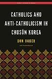 "Don Baker, ""Catholics and Anti-Catholicism in Choson Korea"" (U. Hawaii Press, 2017)"